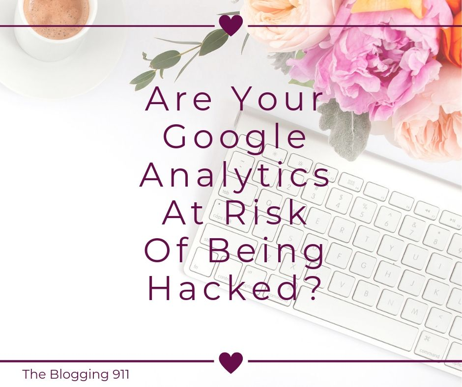 Are Your Google Analytics At Risk Of Being Hacked?