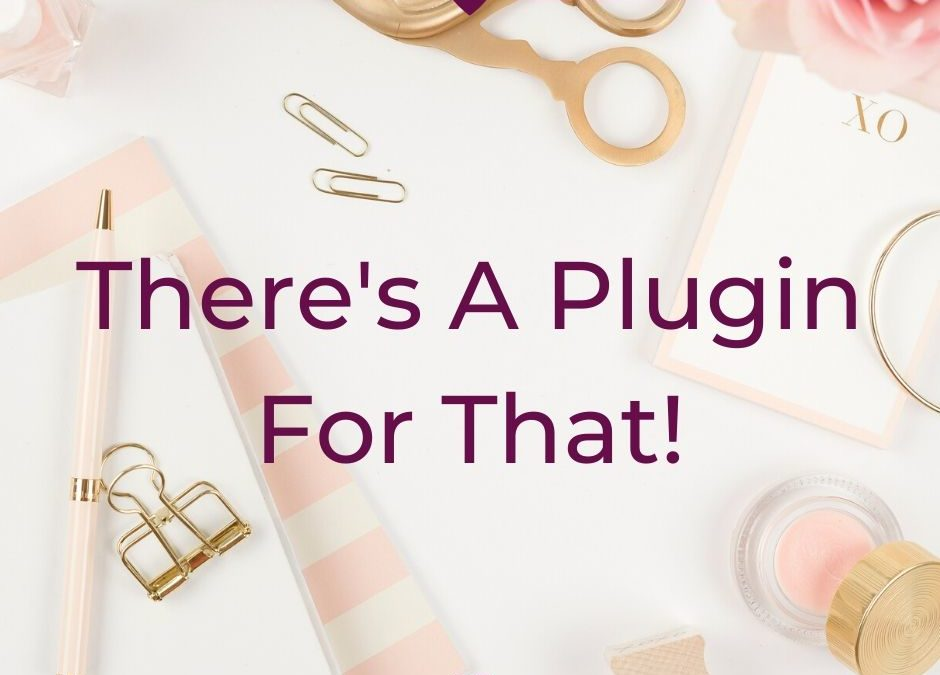 There's A Plugin For That!