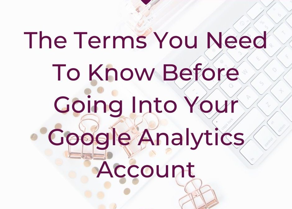 The Terms You Need To Know Before Going Into Your Google Analytics Account