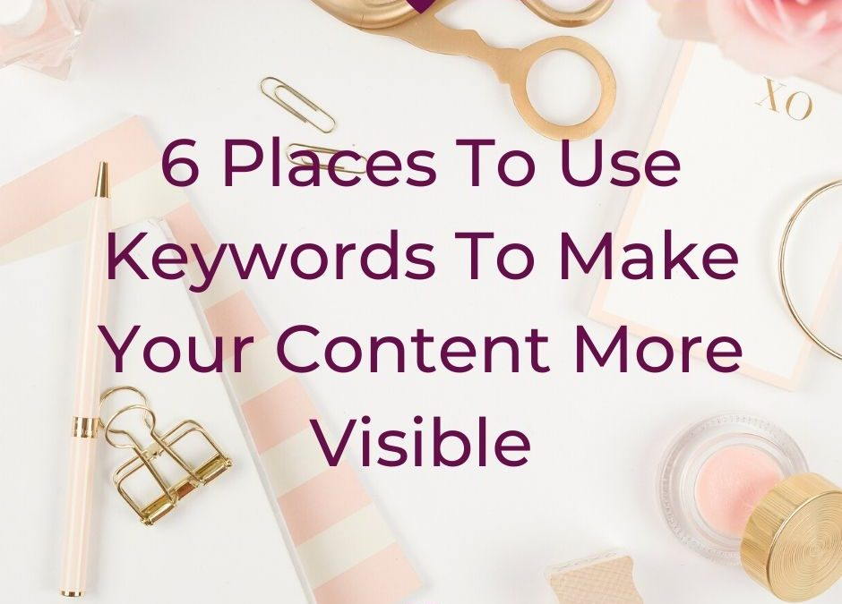6 Places To Use Keywords To Make Your Content More Visible