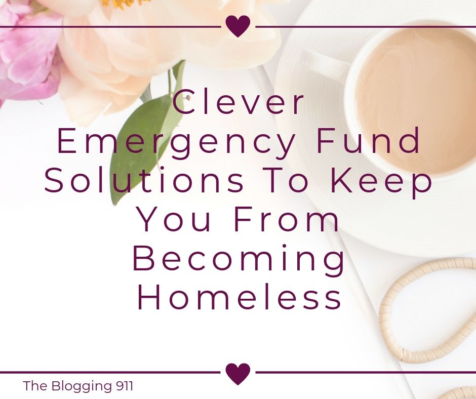 Clever Emergency Fund Solutions To Keep You From Becoming Homeless
