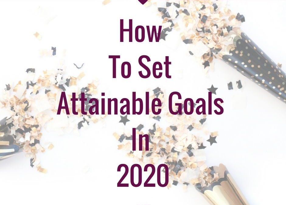 How To Set Attainable Goals In 2020