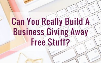 Can You Really Build A Business Giving Away Free Stuff?