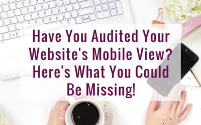 Have You Audited Your Website's Mobile View? Here's What You Could Be Missing!