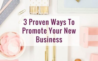3 Proven Ways To Promote Your New Business