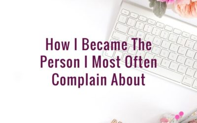 How I Became The Person I Most Often Complain About