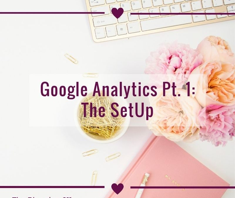 Google Analytics Part 1: The Setup