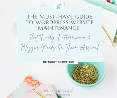 The Must-Have Guide To WordPress Website Maintenance That Every Entrepreneur & Blogger Needs In Their Arsenal